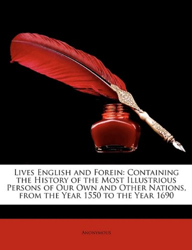 Download Lives English and Forein: Containing the History of the Most Illustrious Persons of Our Own and Other Nations, from the Year 1550 to the Year 16 ebook
