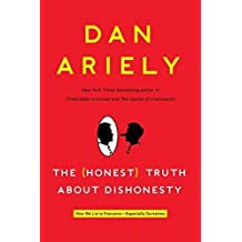 The (Honest) Truth About Dishonesty: How We Lie to Everyone---Especially Ourselves by Dan Ariely (2012-06-05)