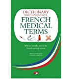 [(A Dictionary and Phrasebook of French Medical Terms: With an Introduction to the French Medical System)] [Author: Richard Whiting] published on (September, 2007)