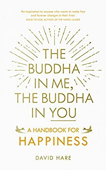 The Buddha in Me, The Buddha in You: A Handbook for Happiness by [Hare, David]