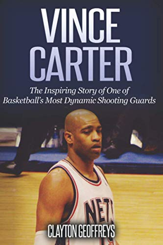 Vince Carter: The Inspiring Story of One of