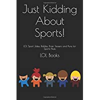 Just Kidding About Sports!: LOL Sport Jokes, Riddles, Brain Teasers and Puns for Sports Nuts