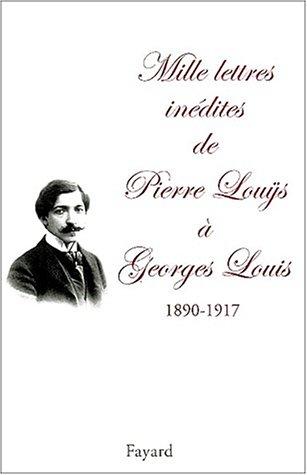 Mille lettres inédites à Georges Louis, 1890-1917 ebook