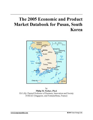 The 2005 Economic and Product Market Databook for Pusan, South Korea ebook