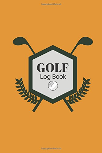 Golf Log Book: Golfing Logbook, Tracking sheets, Yardage Pages To Record and Track You Game Stats, Scorecard Template For Golf lovers, A unique ... Paperback (Hobbies Log Book) (Volume 5) ebook
