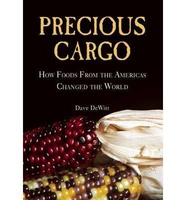 How Foods From the Americas Changed The World Precious Cargo (Hardback) - Common New Precious Cargo