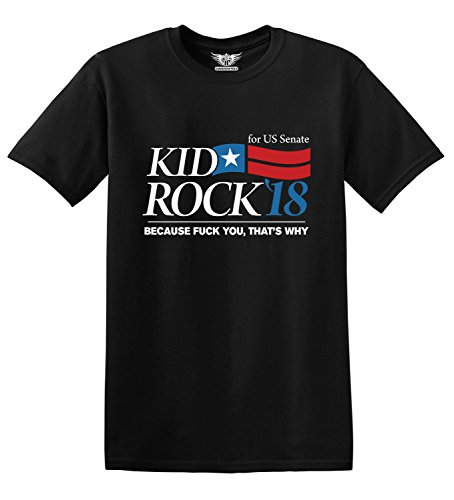GunShowTees Men's Kid Rock For Senate 2018 Because FCK You That's Why Shirt, X-Large, Black - Kid Rock Merchandise