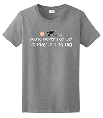 Gardening Gift Never Too Old to Play in The Dirt Ladies T-Shirt Large SpGry