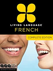 Living Language French, Complete Edition: Beginner through advanced course, including 3 coursebooks, 9 audio C