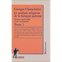 Le système religieux de la Géorgie païenne - Tome 1: Analyse structurale d'une civilisation