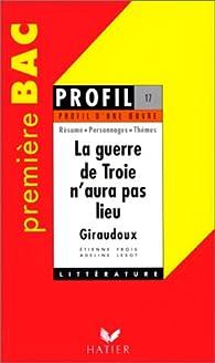 Profil d'une oeuvre : La guerre de Troie n'aura pas lieu (1935), Giraudoux par Etienne Frois