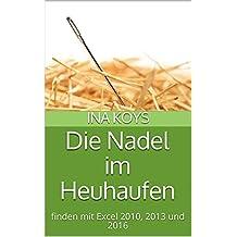 Die Nadel im Heuhaufen: finden mit Excel 2010, 2013 und 2016 (kurz & knackig 6) (German Edition)