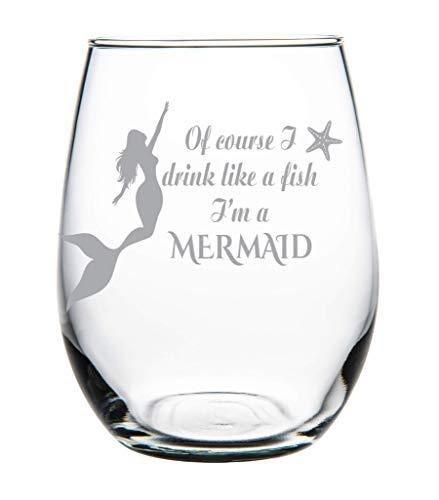 Of course I drink like a fish I'm a Mermaid stemless wine glass, 15 oz.
