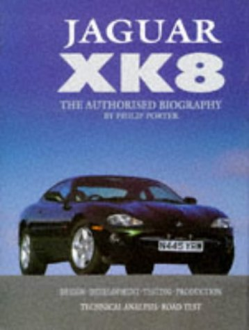 Jaguar Xk8: The Authorised Biography