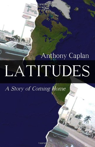 Book: Latitudes - A Story of Coming Home by Anthony Caplan
