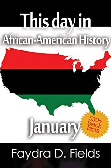 This day in African-American History, January by [Fields, Faydra D.]