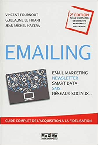 Emailing - email marketing, newsletter, smart data sms, reseaux sociaux.: Amazon.es: Vincent Fournout, Guillaume Le friant, Jean-Michel Hazera: Libros en ...
