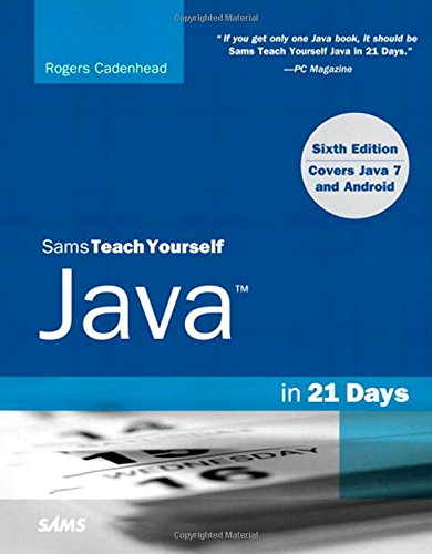 Sams Teach Yourself Java in 21 Days (Covering Java 7 and Android) (6th Edition) by Sams Publishing