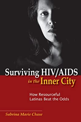 Surviving HIV/AIDS in the Inner City: How Resourceful Latinas Beat the Odds (Studies in Medical Anthropology)