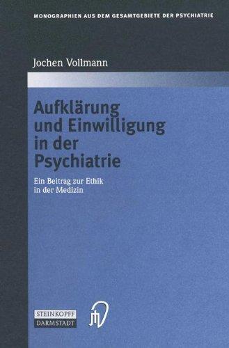 Aufklärung und Einwilligung in der Psychiatrie: Ein Beitrag zur Ethik in der Medizin (Monographien aus dem Gesamtgebiete der Psychiatrie) (German Edition)