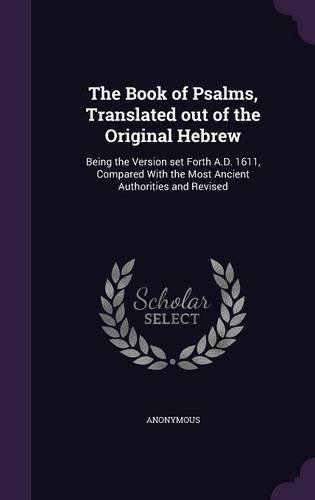 Download The Book of Psalms, Translated out of the Original Hebrew: Being the Version set Forth A.D. 1611, Compared With the Most Ancient Authorities and Revised pdf