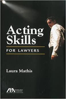 Acting Skills for Lawyers: Laura Mathis: 9781616329327: Amazon.com ...