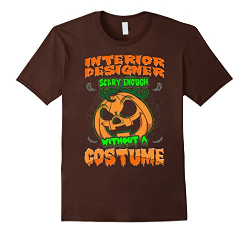 Mens Interior Designer Scary Without Costume Halloween Tshirt 2XL (Interior Design Halloween Costume)