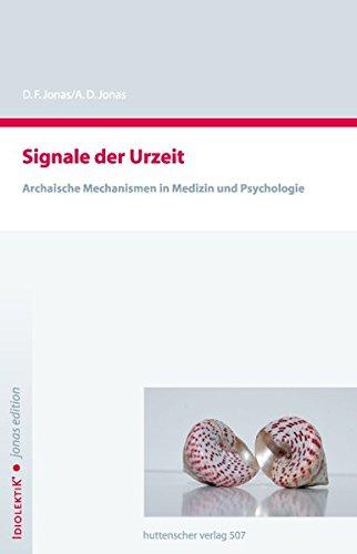 Signale der Urzeit: Archaische Mechanismen in der Medizin und Psychologie