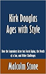 Kirk Douglas Ages with Style: How the Legendary Actor has Faced Aging, the Death of a Son, and Other Challenges [Article]