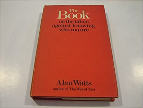 The Book on the Taboo Against Knowing Who You Are by Alan Watts (1969-04-08)
