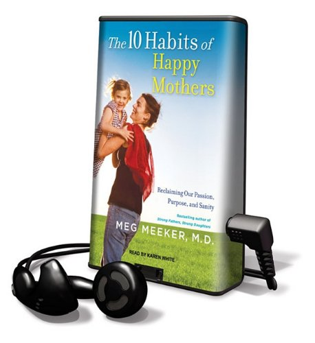 The 10 Habits of Happy Mothers: Reclaiming Our Passion, Purpose, and Sanity (Playaway Adult Nonfiction) by Tantor Media Inc