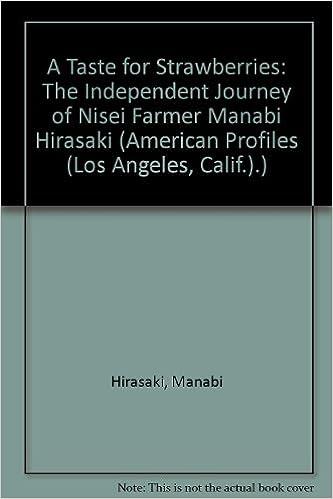 A Taste for Strawberries: The Independent Journey of Nisei Farmer Manabi Hirasaki (American Profiles (Los Angeles, Calif.).)