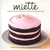 Miette Bakery Cookbook: Recipes from San Francisco's Most Charming Pastry Shop (Hardback) By (author) Miette Cakes