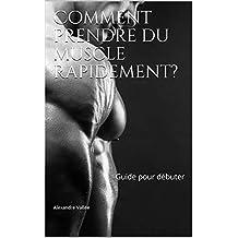 Comment prendre du muscle rapidement? (livre musculation): Guide pour débuter (French Edition)