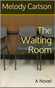 The Waiting Room: A Novel by [Carlson, Melody]