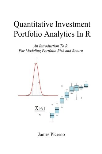 Quantitative Investment Portfolio Analytics In R: An Introduction To R For Modeling Portfolio Risk and Return by CreateSpace Independent Publishing Platform