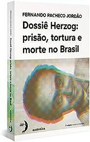 Dossiê Herzog: prisão, tortura e morte no Brasil (Nova Edição - 2021)