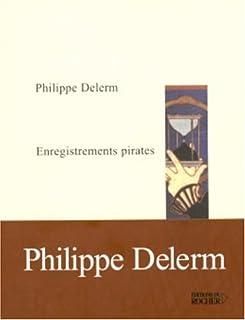 Enregistrements pirates, Delerm, Philippe