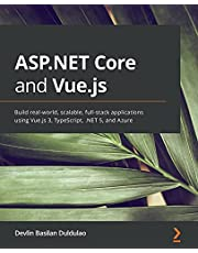 ASP.NET Core and Vue.js: Build real-world, scalable, full-stack applications using Vue.js 3, TypeScript, .NET 5, and Azure