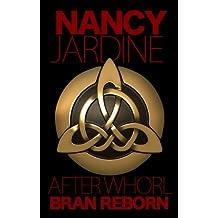 After Whorl: Bran Reborn: #2 Celtic Fervour Series