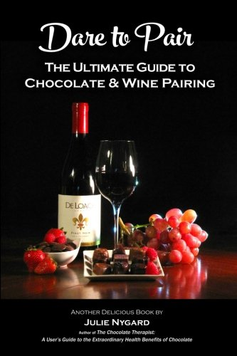 Dare to Pair: The Ultimate Guide to Chocolate and Wine Pairing by Julie Nygard