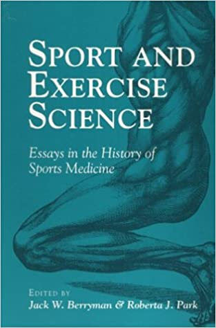 sport and exercise science essays in the history of sports  sport and exercise science essays in the history of sports medicine sport and society jack w berryman roberta j park 9780252062421 com books