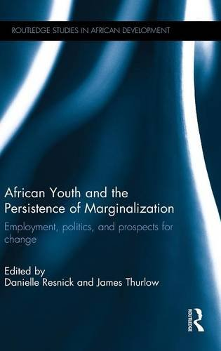 Search : African Youth and the Persistence of Marginalization: Employment, politics, and prospects for change (Routledge Studies in African Development)
