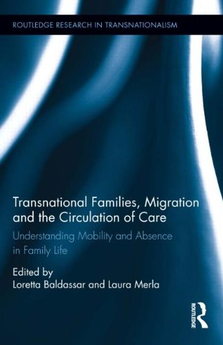 Transnational Families, Migration and the Circulation of Care: Understanding Mobility and Absence in Family Life (Routledge Research in Transnationalism) (Understanding The Anthropology Of Immigration And Migration)
