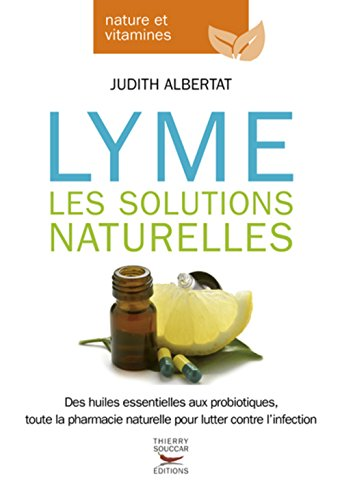 Maladie de Lyme : les solutions naturelles [ Lyme Disease - Natural Remedies ] (French Edition)