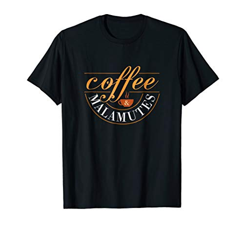 Malamutes & Coffee T Shirt Gifts For Dog Lovers