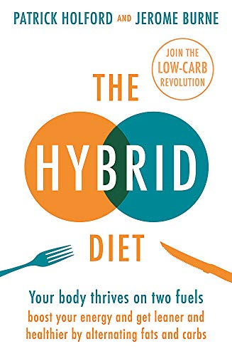 The Hybrid Diet: Your body thrives on two fuels - boost your energy and get leaner and healthier by alternating fats and carbs by Patrick Holford, Jerome Burne