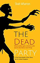 The Dead Party (Less Bond, More Pong): A British Political Satire ... With Zombies.