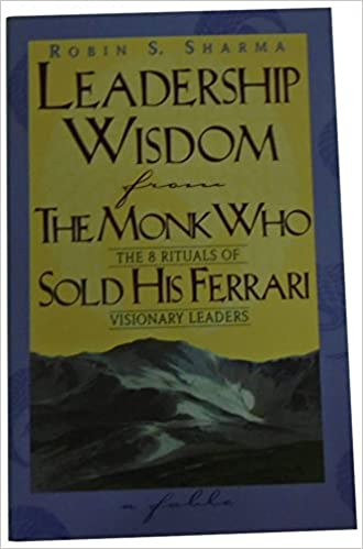 Leadership Wisdom From The Monk Who Sold His Ferrari Sharma Robin Amazon De Bücher