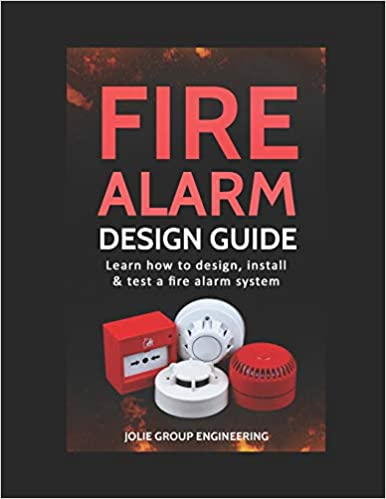 Fire Alarm Design Guide Learn How To Design Install And Test A Fire Alarm System Engineering Jolie Group 9781520237664 Amazon Com Books